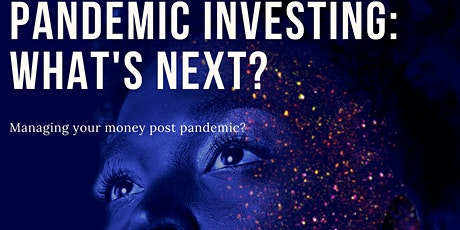 PANDEMIC INVESTING: WHAT'S NEXT tickets