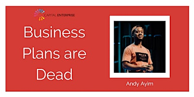 Business Plans are Dead – with Andy Ayim
