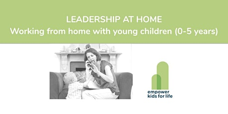 WATCH NOW! Leadership at Home: Working from home with young children (0-5 years) tickets