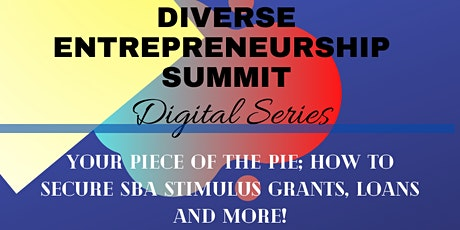 Securing your PIECE of the PIE: Securing SBA Stimulus Loans, Grants & More! tickets