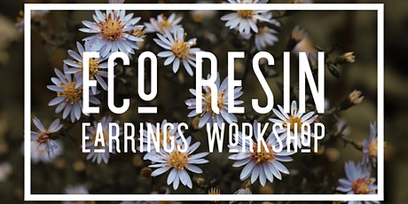 Eco Resin Botanical Earring Trio Workshop - Covid Safe Max 3  tickets