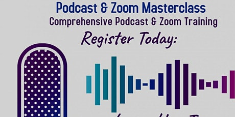 Zoom Your Podcast Masterclass - Training on Starting a Podcast & Using Zoom tickets