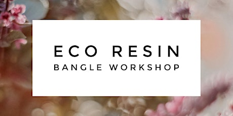 Eco Resin Botanical Bangle Workshop - Covid Safe Max 3 tickets