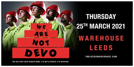 We are not DEVO - CANCELLED (The Warehouse, Leeds) tickets