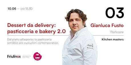 Dessert da delivery: pasticceria e bakery 2.0 - Con Gianluca Fusto biglietti