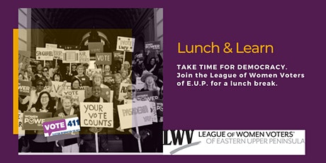 Lunch and Learn with the League of Women Voters of E.U.P. tickets