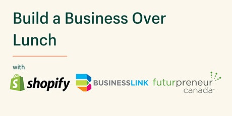 Build a Business Over Lunch with Shopify, Business Link and Futurpreneur tickets