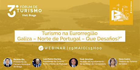 """Webinar 4: """"Turismo na Eurorregião Galiza– Norte de Portugal–Que Desafios?"""" bilhetes"""
