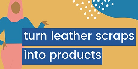 Turn leather scraps into products  / 29 May tickets