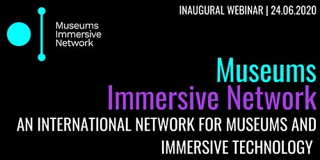 Museums Immersive Network Inaugural Webinar tickets