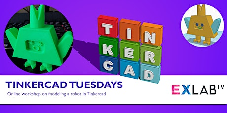 Tinkercad Tuesdays: Modeling a Robot - EXLAB - Online tickets