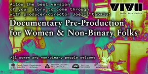 Documentary Pre-Production for Women & Non-Binary Folks
