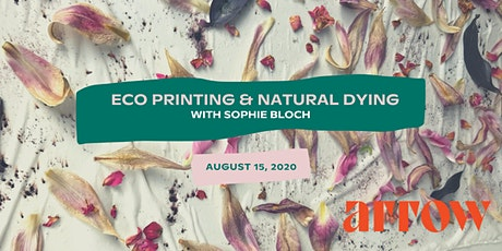 Eco Printing & Natural Dying with Sophie Bloch - Powered by Arrow tickets