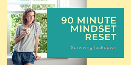 90 Minute Mindset Reset Masterclass. Surviving Lockdown tickets
