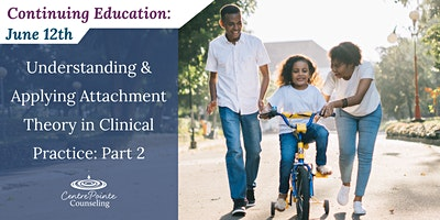 Understanding and Applying Attachment Theory in Clinical Practice: Part Two