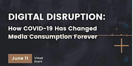 DIGITAL DISRUPTION: How COVID-19 Has Changed Media Consumption Forever tickets