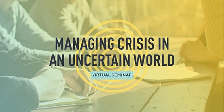 VIRTUAL - Managing Crisis in an Uncertain World tickets