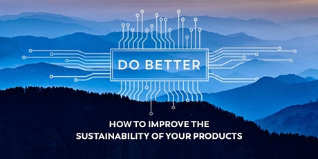 Do Better.  How to Improve the Sustainability of Your Products tickets