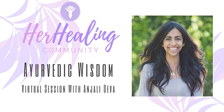 HerHealing Community: Ayurvedic Wisdom with Anjali Deva tickets