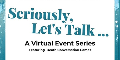 Seriously, Let's Talk!  Death Conversation Game Series tickets