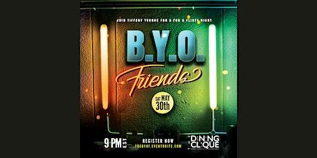 B.Y.O.F. (Bring Your Own Friend) tickets