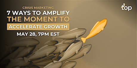 Crisis Marketing:  7 Ways to Amplify the Moment to Accelerate Growth tickets