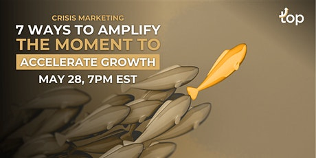 Crisis Marketing:  7 Ways to Amplify the Moment to Accelerate Growth (TOR) tickets