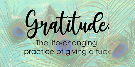 GRATITUDE - The Life-Changing Practice of Giving a F*ck tickets