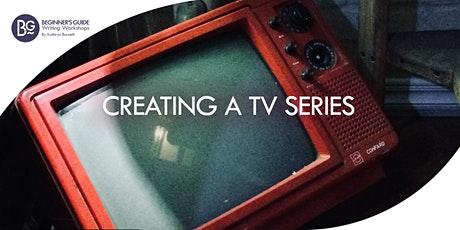 Beginner's Guide Writing  ONLINE Workshop: Creating a TV Series tickets