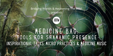 MEDICINE BAG: TOOLS FOR SHAMANIC PRESENCE tickets