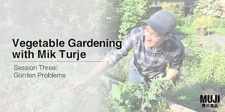 Vegetable Gardening with Mik Turje - #3: Garden Problems tickets