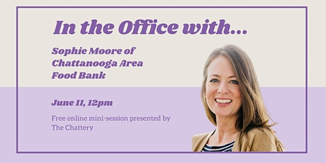 In the Office with Sophie Moore of Chattanooga Area Food Bank tickets