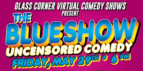 The Blue Uncensored Comedy  Show Fri. May 29th- 7 pm tickets