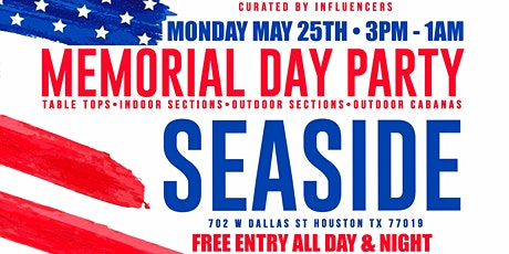 SEASIDE MEMORIAL DAY MONDAY - RSVP NOW! FREE ENTRY ALL DAY + $20 ALL YOU CAN EAT WINGS + $5 HANDCRAFTED COCKTAILS & FROZENS + $200 PREMIUM LITER BOTTLES | RSVP NOW! FREE Table Top, Cabana, Section Reservations 832.713.8404 Curated By @Influencers tickets