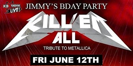 Kill 'em All ( Metallica Tribute) Jimmy's Birthday Bash @  Pops Saloon tickets