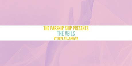 The Parsnip Ship presents THE VEILS by Hope Villanueva tickets