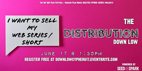 MASTER CYPHER´´® : The Distribution Down Low (Web Series & Shorts Edition) tickets