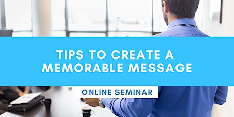 FREE Online Seminar - Tips to create a memorable message tickets
