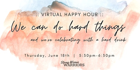 VIRTUAL HAPPY HOUR: We can do hard things. tickets