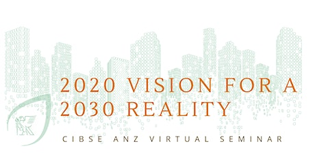CIBSE ANZ | 2020 Vision for a 2030 Reality tickets