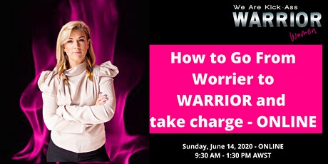 How to go from Worrier to Warrior in your life and career tickets