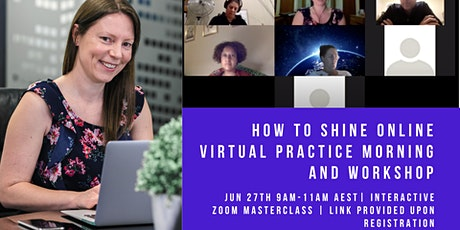 How to Shine Online Virtual Practice Morning and Workshop- 27th June 2020 tickets