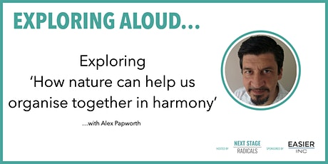 EXPLORING ALOUD:  'How nature can help us organise together in harmony' tickets