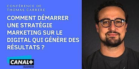 """Conférence de Thomas CARRERE """"Comment démarrer une stratégie marketing sur le digital qui génère des résultats ?"""" billets"""