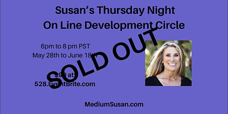SOLD OUT Susan's ON LINE THURSDAY Psychic and Mediumship Development Circle 5/28 to 6/18 tickets