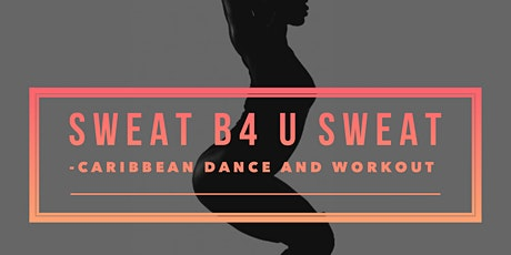 Pay What You Can Sweat B4 U Sweat Caribbean Dance and Workout tickets