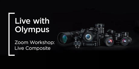 Live with Olympus - Zoom Workshop: Live Composite tickets