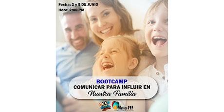 """BOOTCAMP """"COMUNICAR PARA INFLUIR EN NUESTRA FAMILIA"""" 2 y 5 DE JUNIO entradas"""