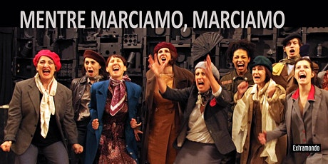 MENTRE MARCIAMO MARCIAMO Rivoluzionarie Resistenti Ribelli   4  e 11 giugno biglietti