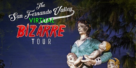San Fernando Valley Virtual Bizarre Tour tickets
